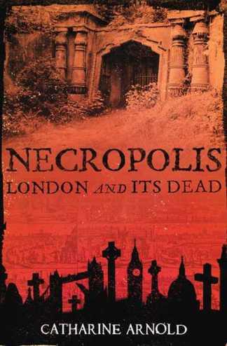 Necropolis - Catharine Arnold