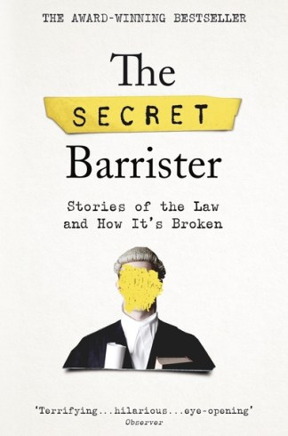 Secret Barrister: Stories of the Law and How It's Broken - Secret Barriste The