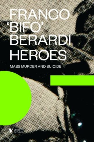 Heroes: Mass Murder and Suicide - Francesco Berardi