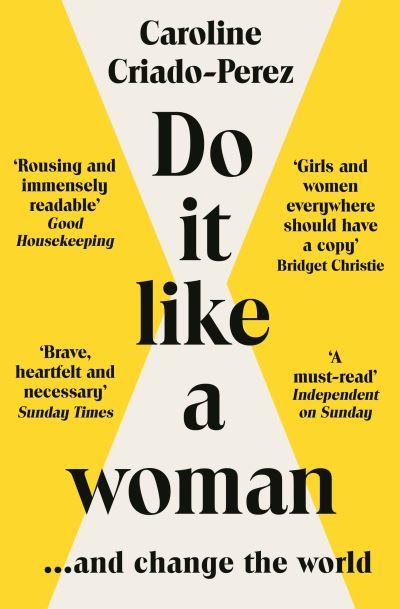 Do it like a woman ... and change the world - Caroline Criado-Perez