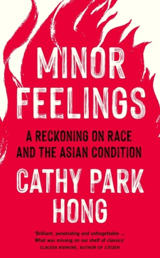 Minor Feelings: A Reckoning on Race and the Asian Condition - Cathy Park Hong