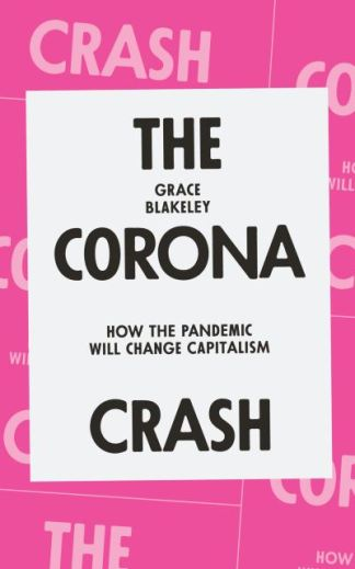 The Corona Crash - Grace Blakeley