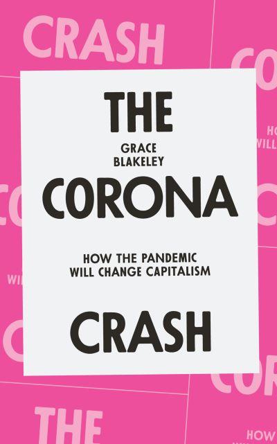The Corona Crash - Grace Blakeley