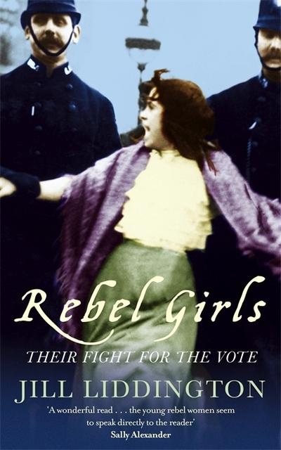 Rebel Girls: How Votes for Women Changed Edwardian Lives - Jill Liddington