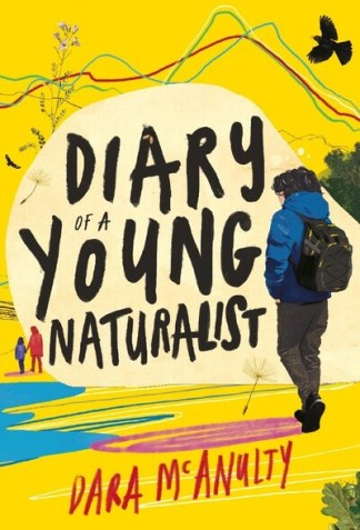 Diary of a Young Naturalist: WINNER OF THE 2020 WAINWRIGHT PRIZE FOR NATURE WRIT - Dara McAnulty