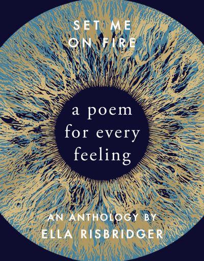 Set Me On Fire: A Poem For Every Feeling - Ella Risbridger