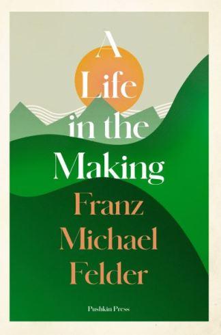 A life in the making - Franz Michael Felder
