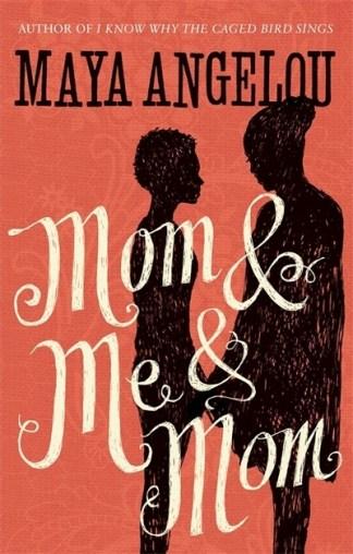 Mom and Me and Mom - Maya Angelou
