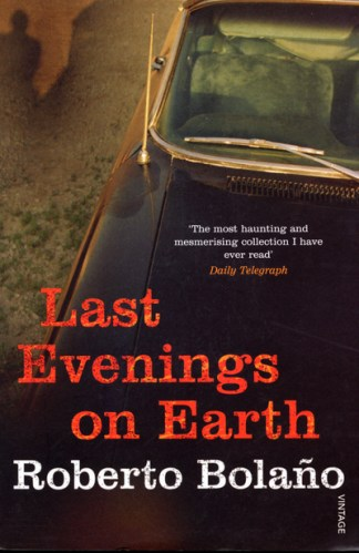 Last evenings on Earth - Roberto Bola?o