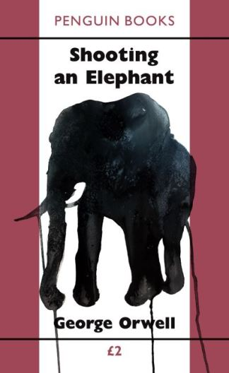 Shooting an elephant - George,1903-195 Orwell