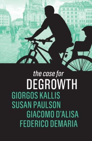 The case for degrowth - Giorgos Kallis