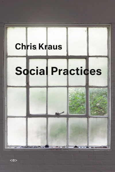 Social practices - Chris Kraus