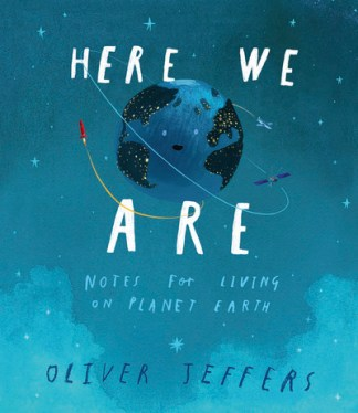 Here We Are: Notes for Living on Planet Earth - Oliver Jeffers