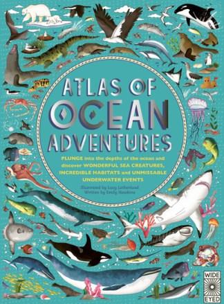 Atlas of Ocean Adventures: A Collection of Natural Wonders, Marine Marvels and U - Emily Hawkins