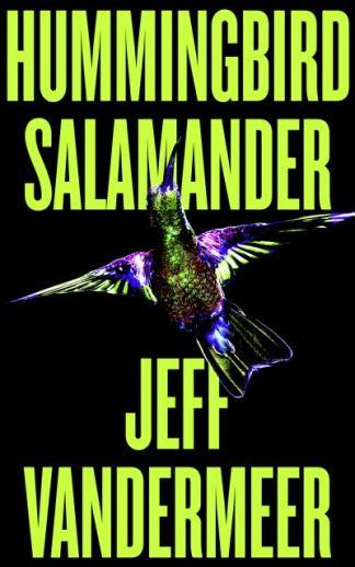 Hummingbird Salamander - VanderMeer Jeff