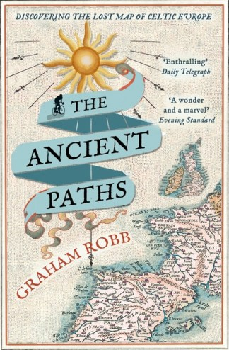 The Ancient Paths: Discovering the Lost Map of Celtic Europe - Graham Robb