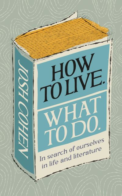 How to Live, What to Do - Cohen Josh