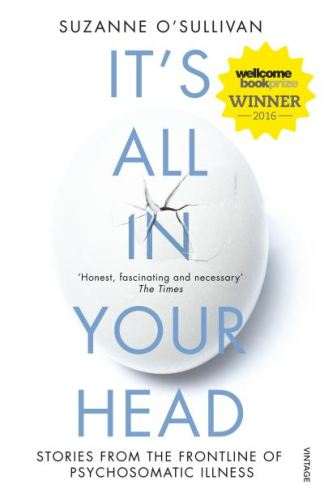 It's All in Your Head: True Stories of Imaginary Illness - Dr. Suzanne O'Sullivan