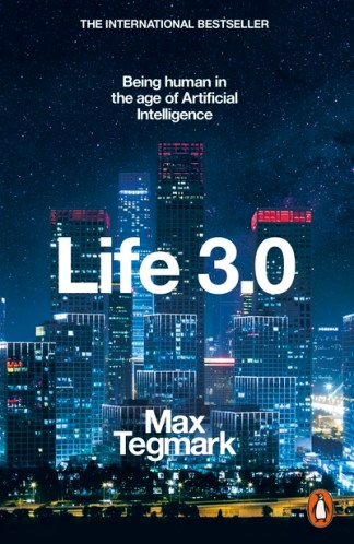 Life 3.0: Being Human in the Age of Artificial Intelligence - Max Tegmark