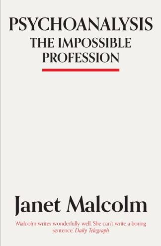Psychoanalysis: The Impossible Profession - Janet Malcolm