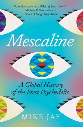 Mescaline - Mike Jay