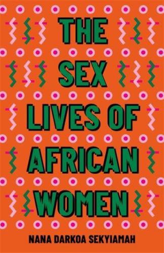 The Sex Lives of African Women - Nana Darkoa Sekyiamah