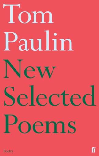 New Selected Poems of Tom Paulin - Tom Paulin