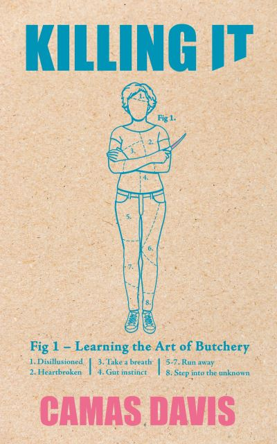 Killing It: Learning the Art of Butchery - Camas Davis