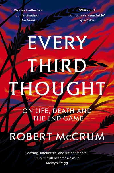 Every Third Thought: On Life, Death, and the Endgame - Robert McCrum