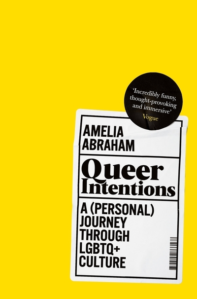 Queer Intentions: A (Personal) Journey Through LGBTQ + Culture - Amelia Abraham