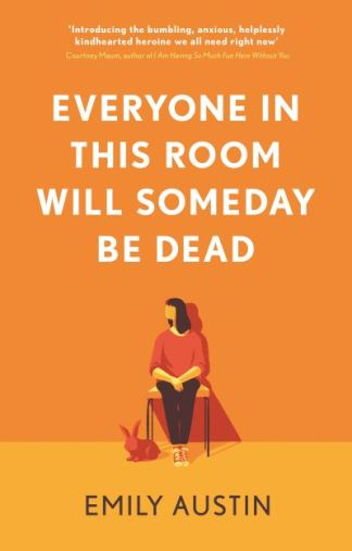 Everyone in This Room Will Someday Be Dead - Emily Austin
