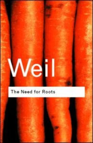 The Need for Roots: Prelude to a Declaration of Duties Towards Mankind - Simone Weil