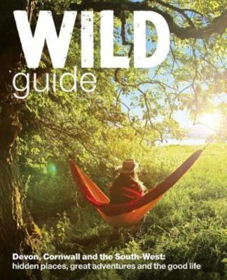 Wild Guide. Devon, Cornwall and the South West - Daniel Start