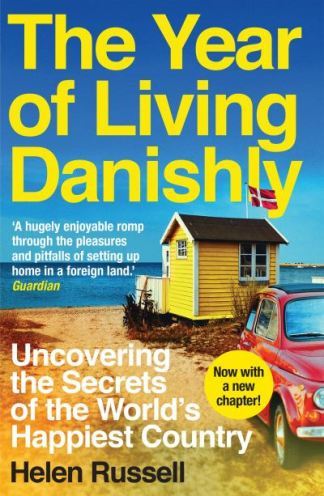 The Year of Living Danishly: Uncovering the Secrets of the World's Happiest Coun - Helen Russell