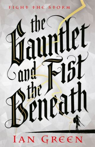 The Gauntlet and the Fist Beneath - Ian Green