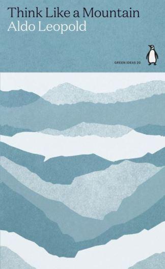 Think Like a Mountain - Aldo Leopold