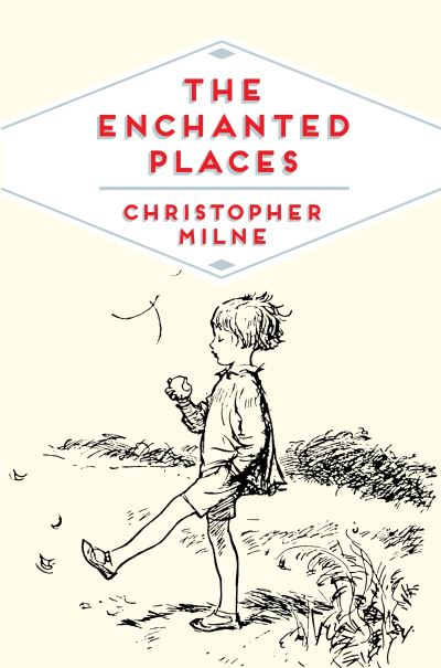 The Enchanted Places: A Childhood Memoir - Christopher Milne