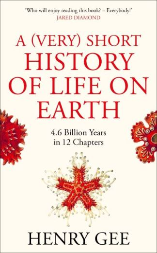 A (Very) Short History of Life on Earth - Henry Gee