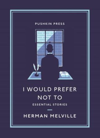 I Would Prefer Not to - Herman Melville