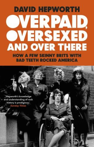 Overpaid, Oversexed and Over There - David Hepworth