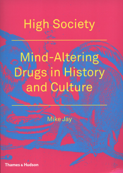 High Society: Mind-Altering Drugs in History and Culture - Mike Jay