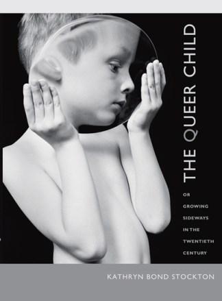 The Queer Child, Or Growing Sideways in the Twentieth Century - Kathryn Bond Stockton