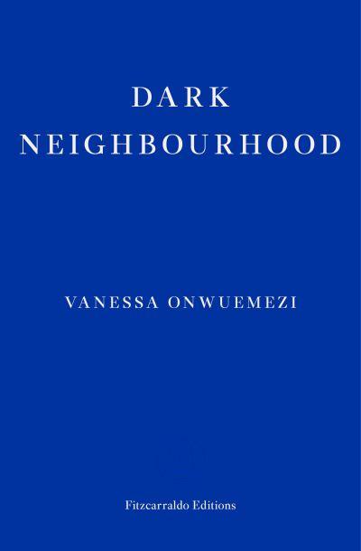 Dark Neighbourhood - Vanessa Onwuemezi