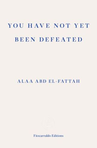 You Have Not Yet Been Defeated - el-Fattah, Alaa Abd
