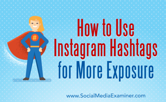 How to Use Instagram Hashtags for More Exposure