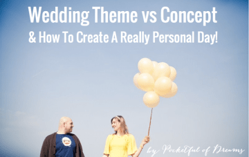 Wedding Planning Tips: Theme vs Concept – How To Create A Really Personal Wedding Day
