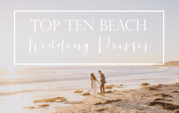 Top 10 Beach Wedding Dress Styles By Lexi Of Glitter Inc