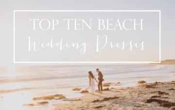 Top 10 Beach Wedding Dress Styles By Lexi Of Glitter Inc