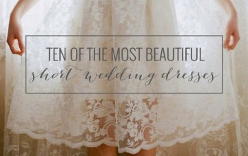 Ten of the Most Beautiful Short Wedding Dresses