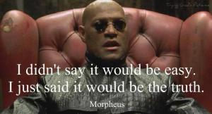 morpheus-i-didnt-say-it-would-be-easy-i-just-said-it-would-be-the-truth